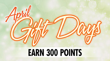 Earn 300 Points & Receive Your Free Gift in April!