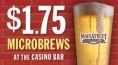 $1.75 Microbrews at the Casino Bar