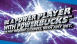 Be A Power Player With Powerbucks™