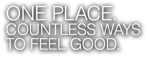 One Place. Countless Ways to Feel Good.