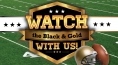 WATCH THE BLACK & GOLD WITH US