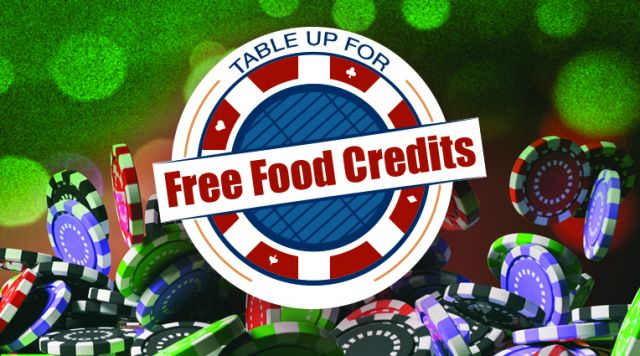 EARN FOOD CREDITS BY PLAYING YOUR FAVORITE TABLE GAME!